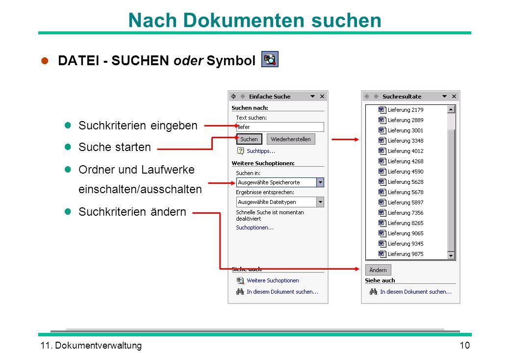 11. Dokumentverwaltung10 Nach Dokumenten suchen l DATEI - SUCHEN oder Symbol l Suchkriterien eingeben l Suche starten l Ordner und Laufwerke einschalt