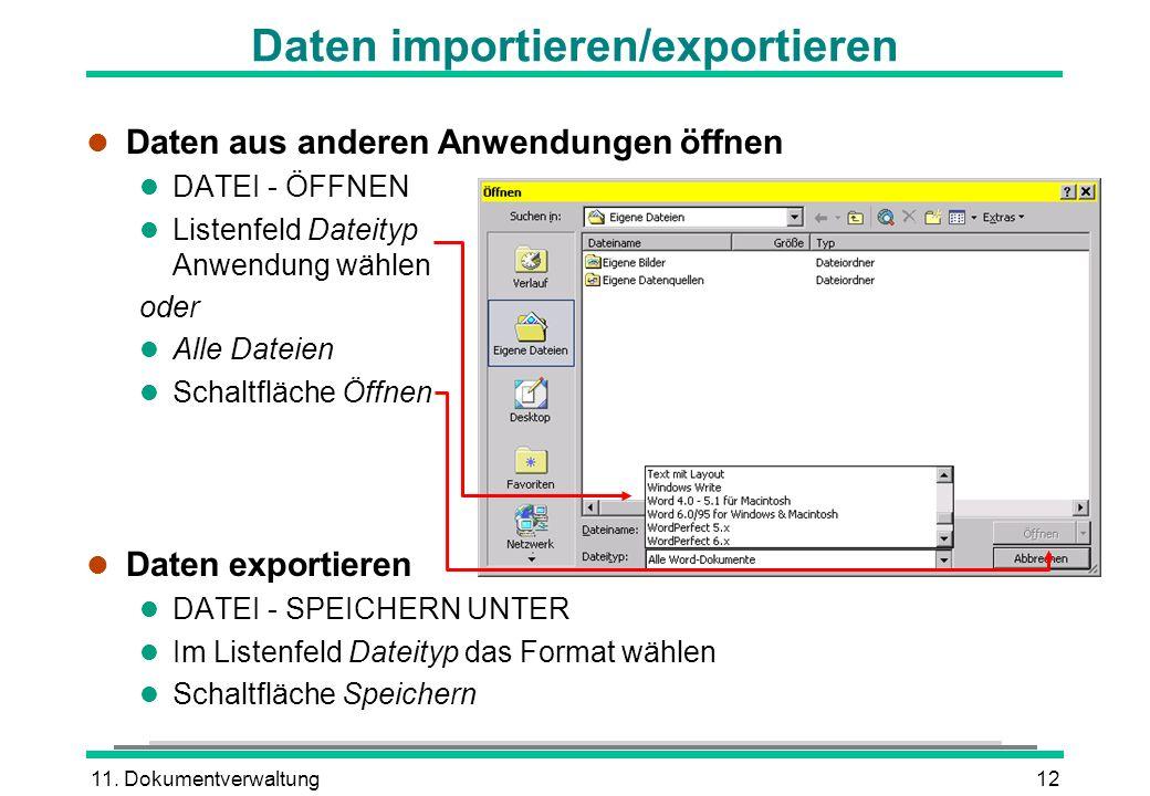 11. Dokumentverwaltung12 Daten importieren/exportieren l Daten aus anderen Anwendungen öffnen l DATEI - ÖFFNEN l Listenfeld Dateityp Anwendung wählen