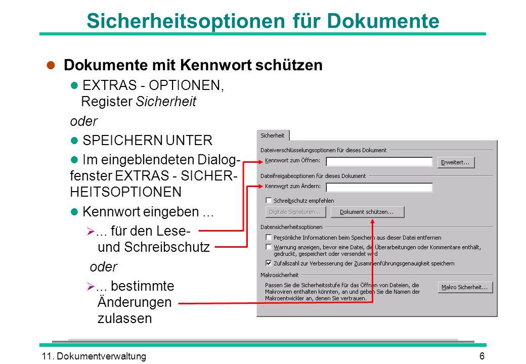 11. Dokumentverwaltung6 Sicherheitsoptionen für Dokumente l Dokumente mit Kennwort schützen l EXTRAS - OPTIONEN, Register Sicherheit oder l SPEICHERN
