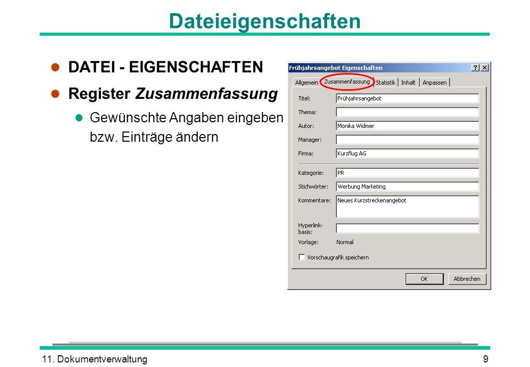 11. Dokumentverwaltung9 Dateieigenschaften l DATEI - EIGENSCHAFTEN l Register Zusammenfassung l Gewünschte Angaben eingeben bzw. Einträge ändern
