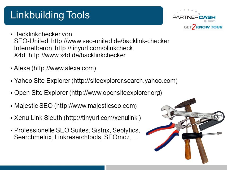 Linkbuilding Tools Alexa (http://www.alexa.com) Xenu Link Sleuth (http://tinyurl.com/xenulink ) Backlinkchecker von SEO-United: http://www.seo-united.