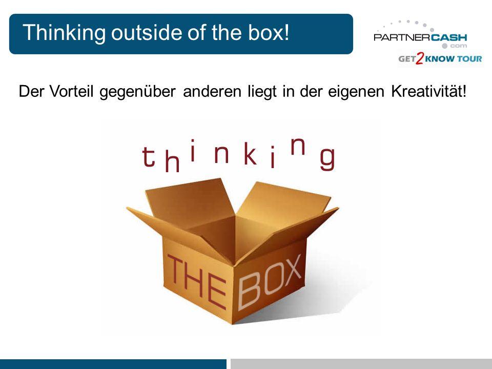 Thinking outside of the box! Der Vorteil gegenüber anderen liegt in der eigenen Kreativität!