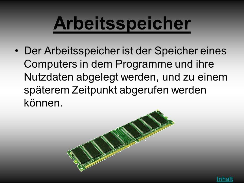 Arbeitsspeicher Der Arbeitsspeicher ist der Speicher eines Computers in dem Programme und ihre Nutzdaten abgelegt werden, und zu einem späterem Zeitpu