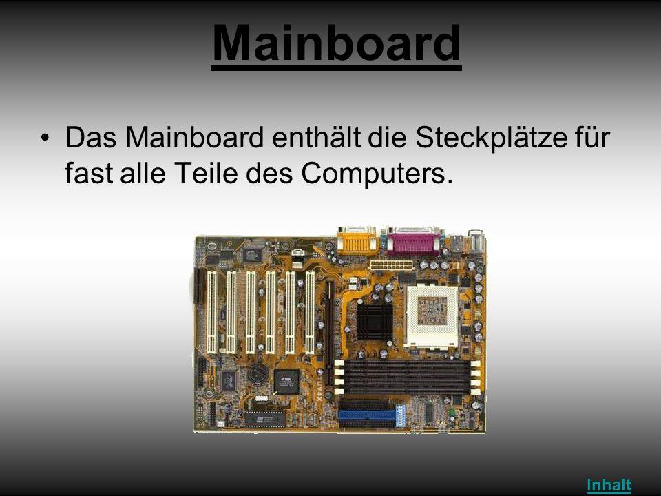 Mainboard Das Mainboard enthält die Steckplätze für fast alle Teile des Computers. Inhalt
