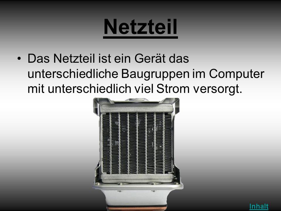 Netzteil Das Netzteil ist ein Gerät das unterschiedliche Baugruppen im Computer mit unterschiedlich viel Strom versorgt. Inhalt