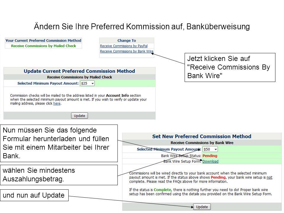 Ändern Sie Ihre Preferred Kommission auf, Banküberweisung Jetzt klicken Sie auf Receive Commissions By Bank Wire Nun müssen Sie das folgende Formular herunterladen und füllen Sie mit einem Mitarbeiter bei Ihrer Bank.
