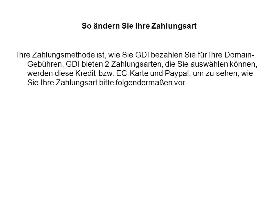 So ändern Sie Ihre Zahlungsart Ihre Zahlungsmethode ist, wie Sie GDI bezahlen Sie für Ihre Domain- Gebühren, GDI bieten 2 Zahlungsarten, die Sie auswählen können, werden diese Kredit-bzw.