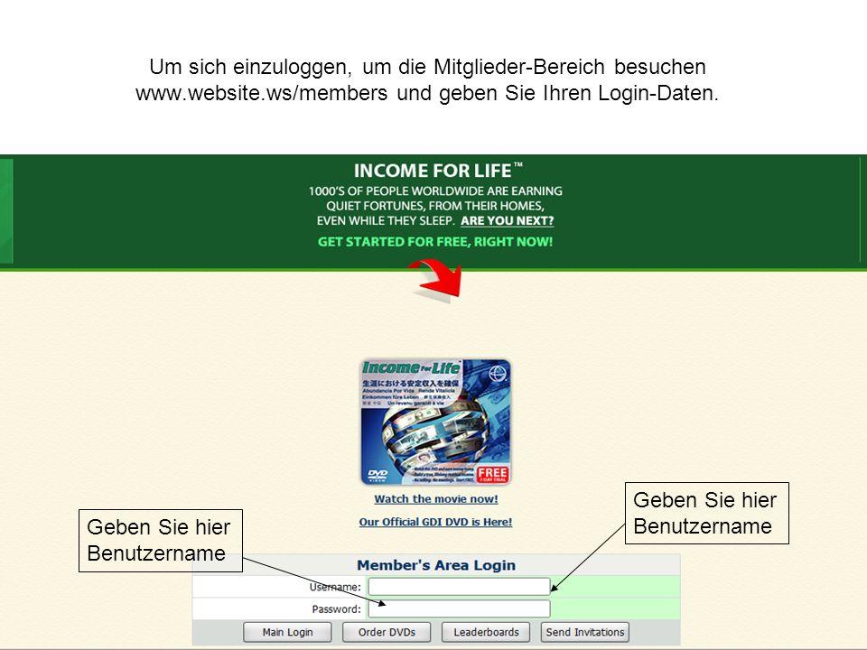 Um sich einzuloggen, um die Mitglieder-Bereich besuchen www.website.ws/members und geben Sie Ihren Login-Daten.