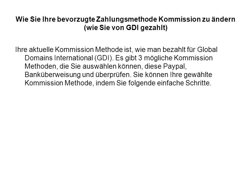 Wie Sie Ihre bevorzugte Zahlungsmethode Kommission zu ändern (wie Sie von GDI gezahlt) Ihre aktuelle Kommission Methode ist, wie man bezahlt für Global Domains International (GDI).
