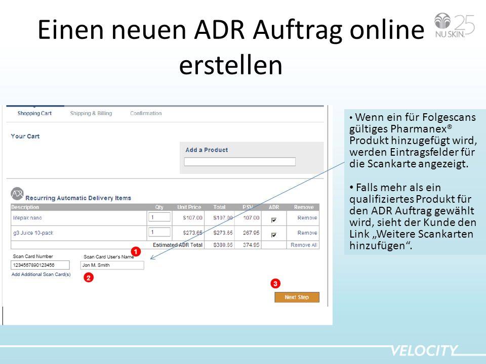 Einen neuen ADR Auftrag online erstellen Wenn ein für Folgescans gültiges Pharmanex® Produkt hinzugefügt wird, werden Eintragsfelder für die Scankarte angezeigt.