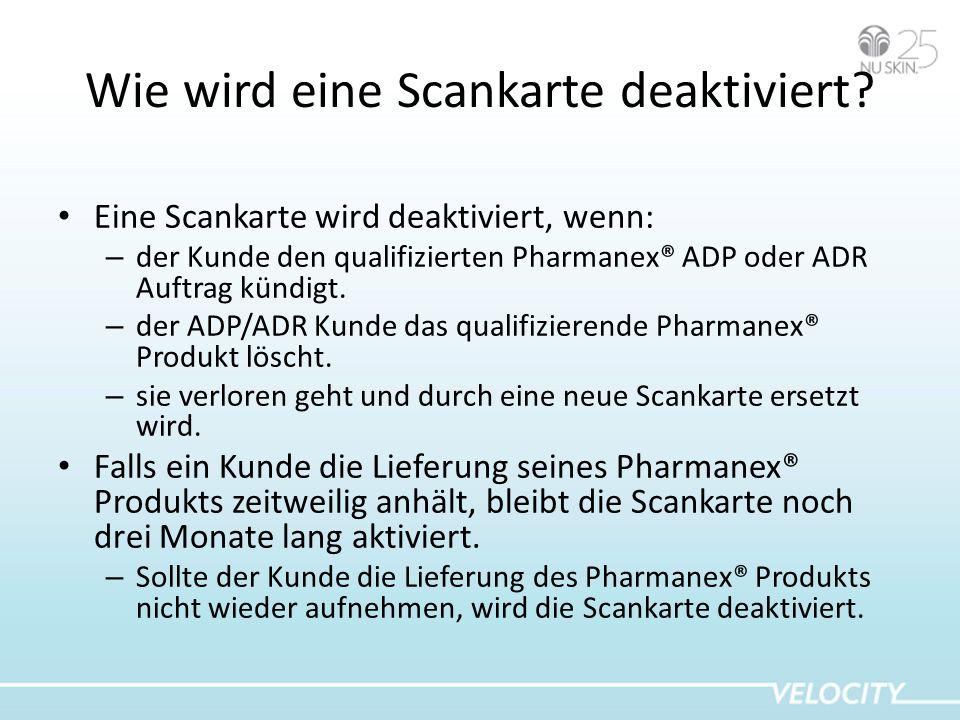 Wie wird eine Scankarte deaktiviert? Eine Scankarte wird deaktiviert, wenn: – der Kunde den qualifizierten Pharmanex® ADP oder ADR Auftrag kündigt. –