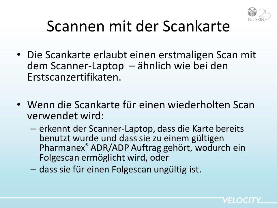 Scannen mit der Scankarte Die Scankarte erlaubt einen erstmaligen Scan mit dem Scanner-Laptop – ähnlich wie bei den Erstscanzertifikaten. Wenn die Sca
