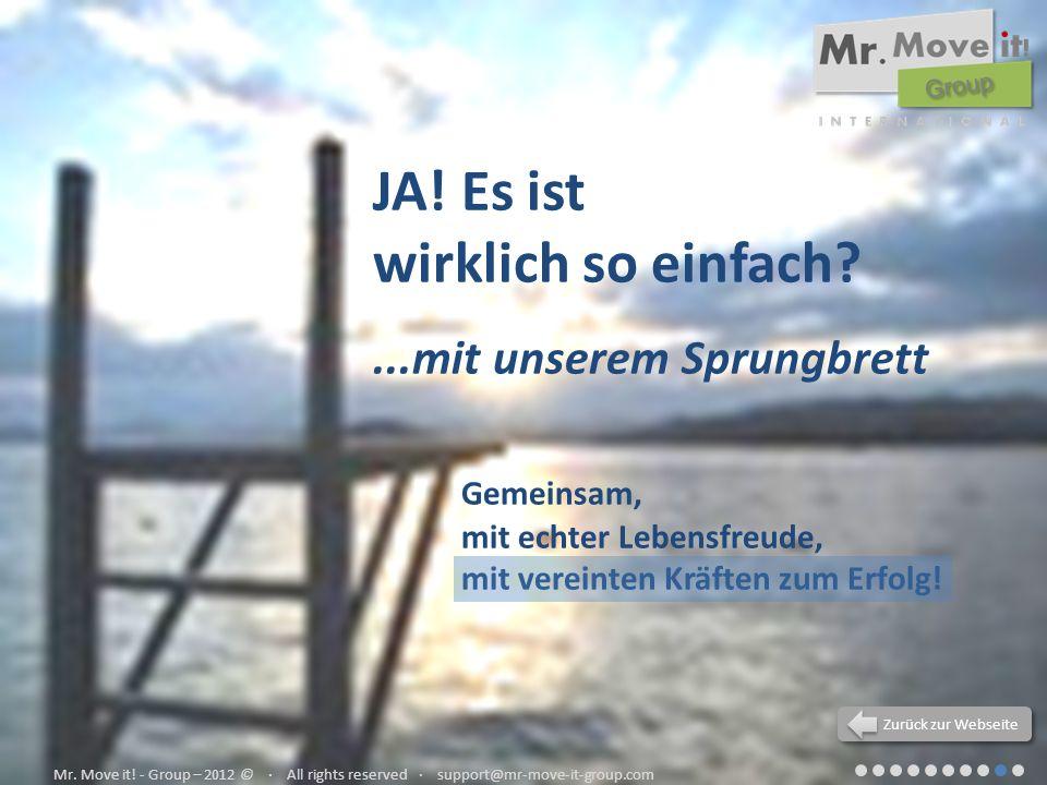 JA! Es ist wirklich so einfach?...mit unserem Sprungbrett Gemeinsam, mit echter Lebensfreude, mit vereinten Kräften zum Erfolg! Mr. Move it! - Group –