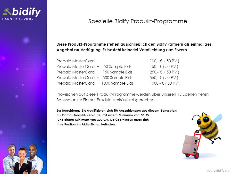Spezielle Bidify Produkt-Programme Diese Produkt-Programme stehen ausschließlich den Bidify Partnern als einmaliges Angebot zur Verfügung. Es besteht