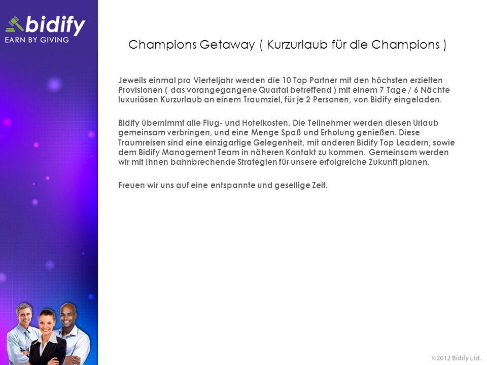 Champions Getaway ( Kurzurlaub für die Champions ) Jeweils einmal pro Vierteljahr werden die 10 Top Partner mit den höchsten erzielten Provisionen ( d