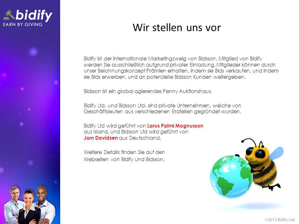 Wir stellen uns vor Bidify ist der internationale Marketingzweig von Bidsson. Mitglied von Bidify werden Sie ausschließlich aufgrund privater Einladun