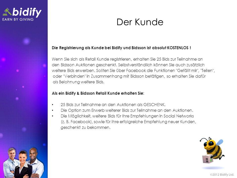 Der Kunde Die Registrierung als Kunde bei Bidify und Bidsson ist absolut KOSTENLOS ! Wenn Sie sich als Retail Kunde registrieren, erhalten Sie 25 Bids