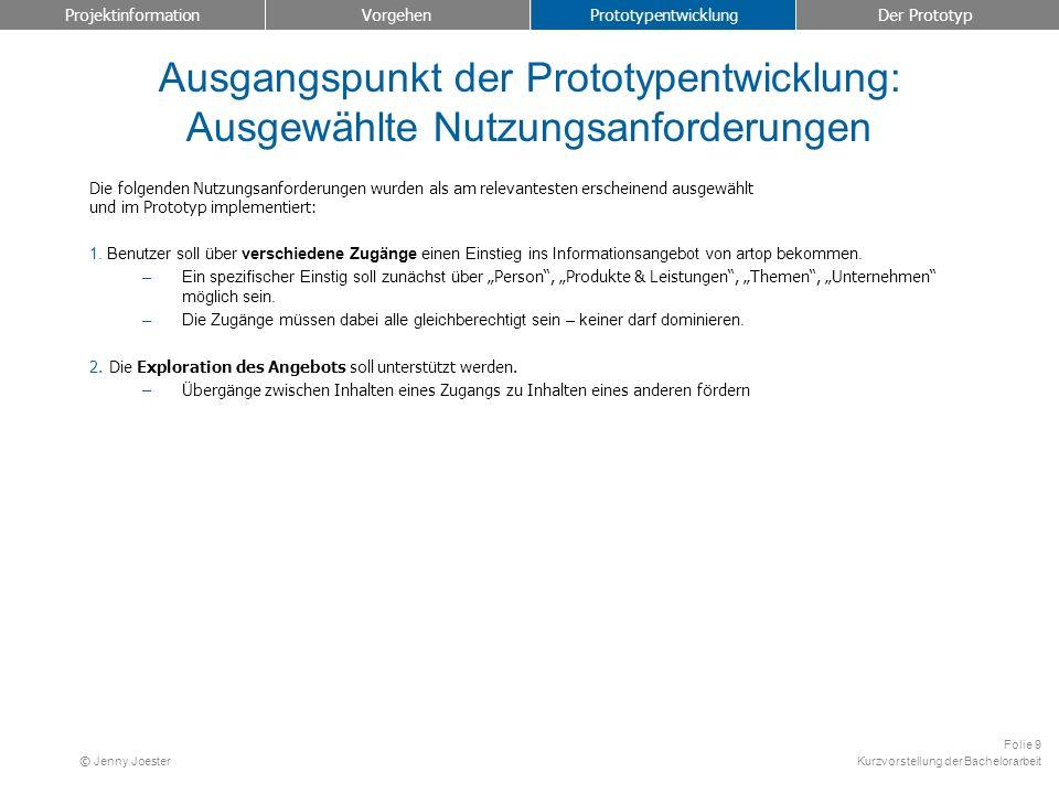 Kurzvorstellung der Bachelorarbeit Folie 9 © Jenny Joester Ausgangspunkt der Prototypentwicklung: Ausgewählte Nutzungsanforderungen Die folgenden Nutz