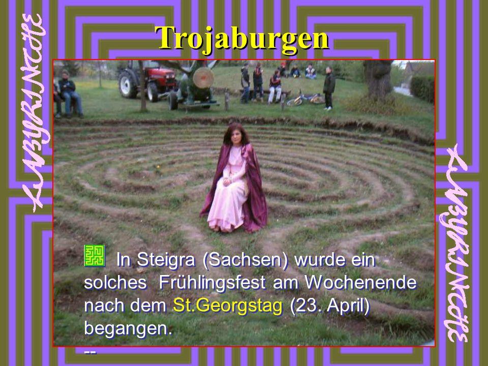 Trojaburgen In Steigra (Sachsen) wurde ein solches Frühlingsfest am Wochenende nach dem St.Georgstag (23. April) begangen. --