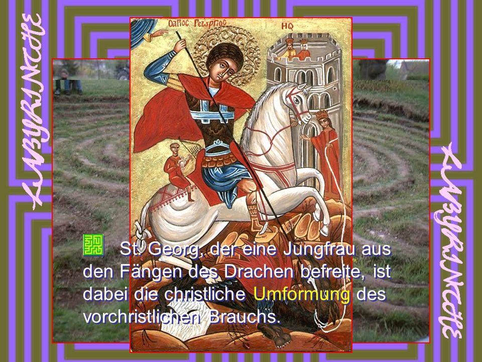 St. Georg, der eine Jungfrau aus den Fängen des Drachen befreite, ist dabei die christliche Umformung des vorchristlichen Brauchs.