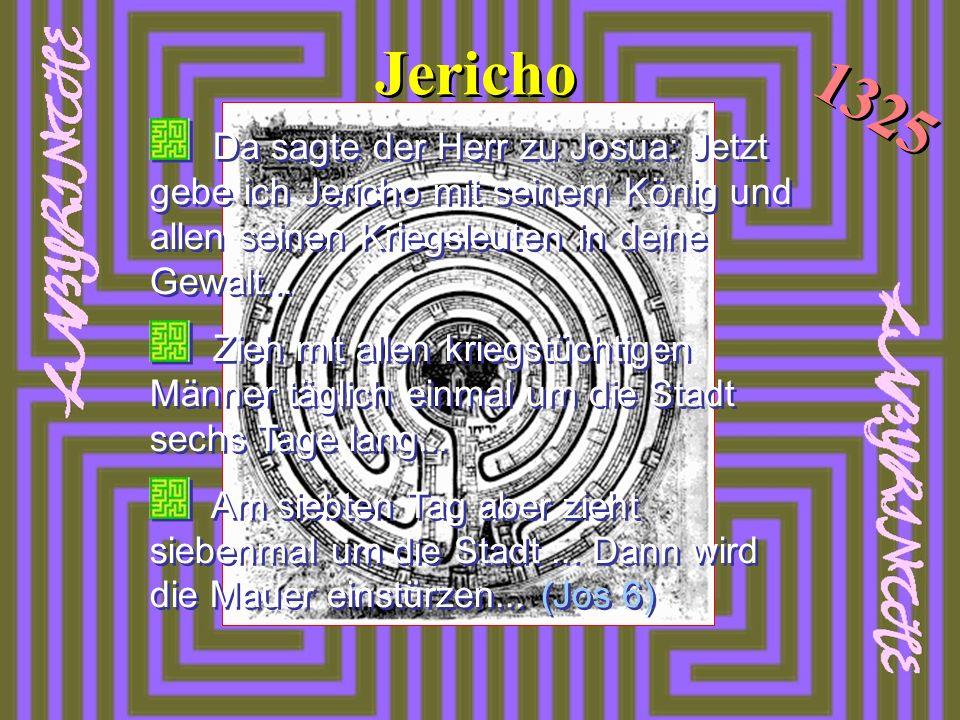 Jericho Da sagte der Herr zu Josua: Jetzt gebe ich Jericho mit seinem König und allen seinen Kriegsleuten in deine Gewalt... Zieh mit allen kriegstüch