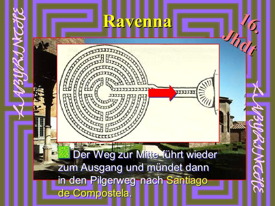 Ravenna Der Weg zur Mitte führt wieder zum Ausgang und mündet dann in den Pilgerweg nach Santiago de Compostela. 16. Jhdt