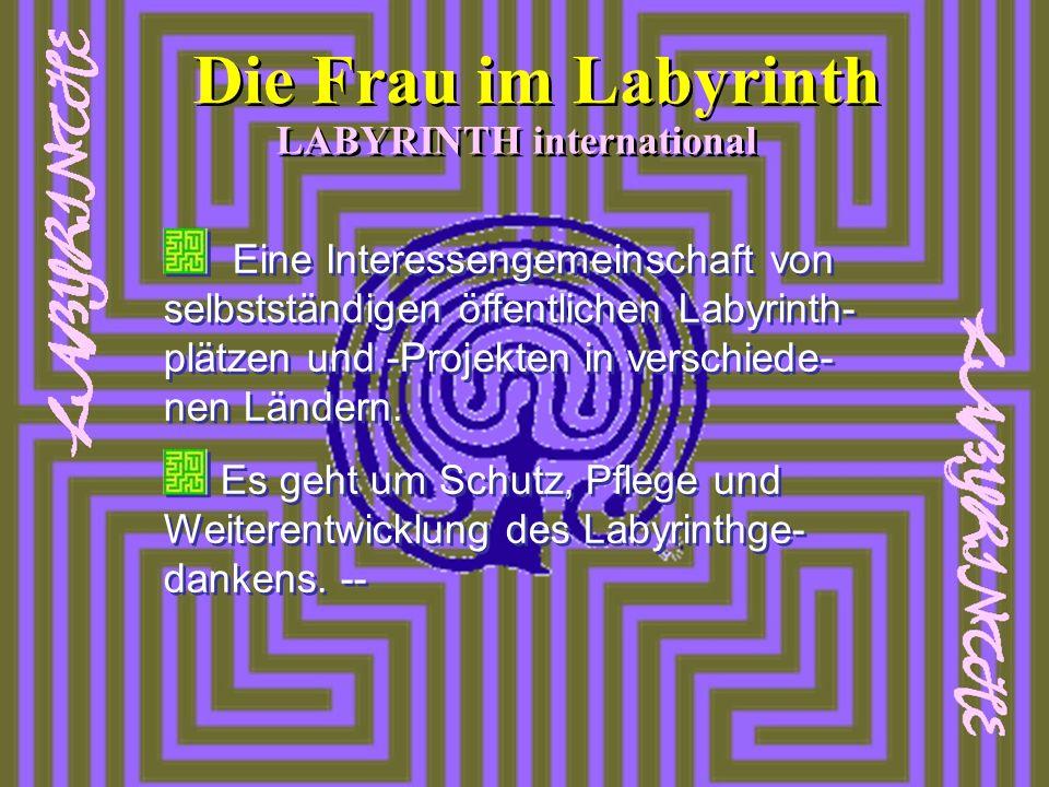 Eine Interessengemeinschaft von selbstständigen öffentlichen Labyrinth- plätzen und -Projekten in verschiede- nen Ländern. Es geht um Schutz, Pflege u