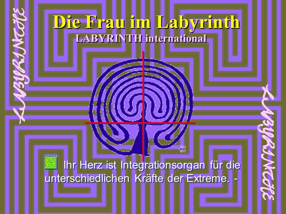 Ihr Herz ist Integrationsorgan für die unterschiedlichen Kräfte der Extreme. - LABYRINTH international Die Frau im Labyrinth