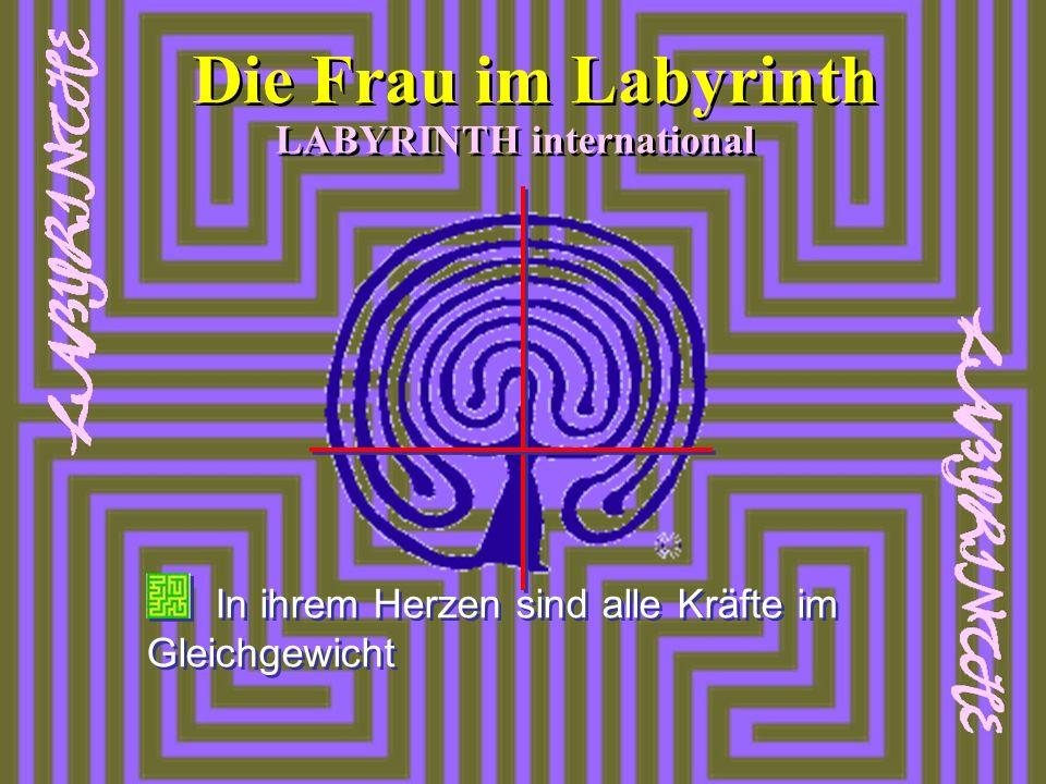 In ihrem Herzen sind alle Kräfte im Gleichgewicht LABYRINTH international Die Frau im Labyrinth