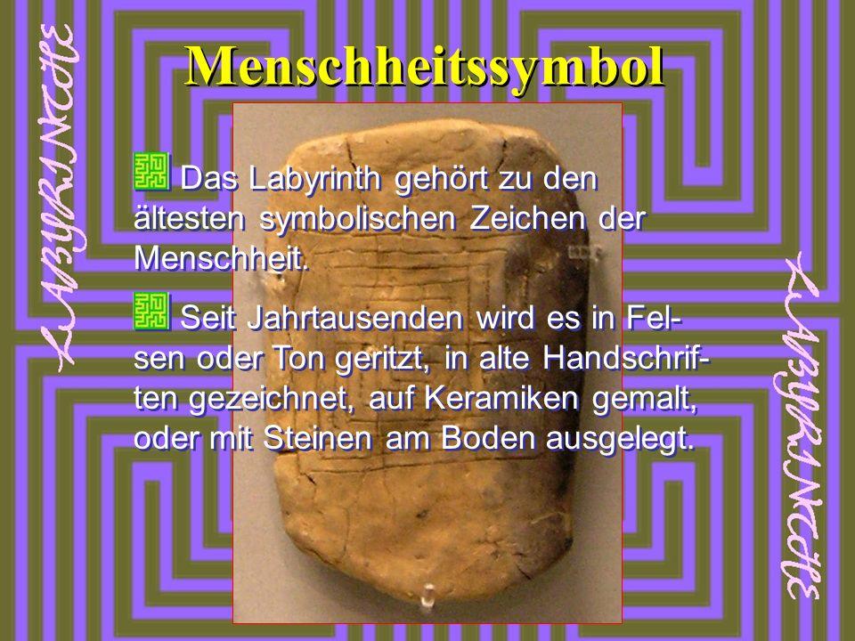 Menschheitssymbol Das Labyrinth gehört zu den ältesten symbolischen Zeichen der Menschheit. Seit Jahrtausenden wird es in Fel- sen oder Ton geritzt, i