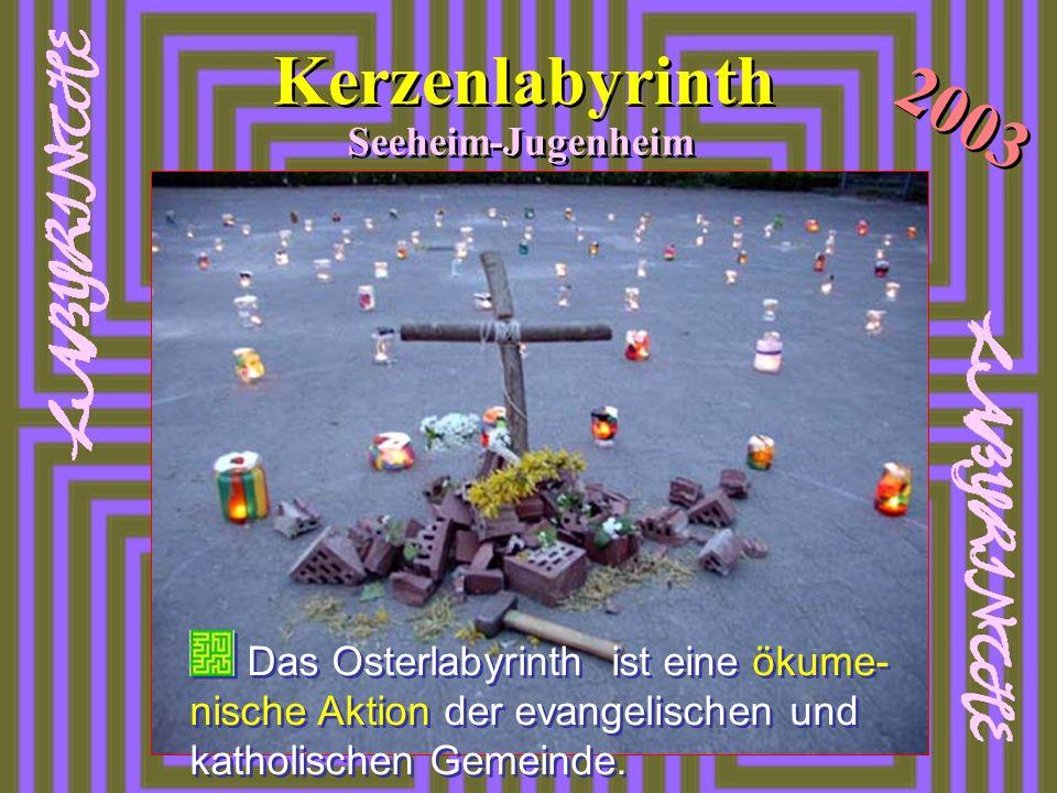 Kerzenlabyrinth 2003 Seeheim-Jugenheim Das Osterlabyrinth ist eine ökume- nische Aktion der evangelischen und katholischen Gemeinde.