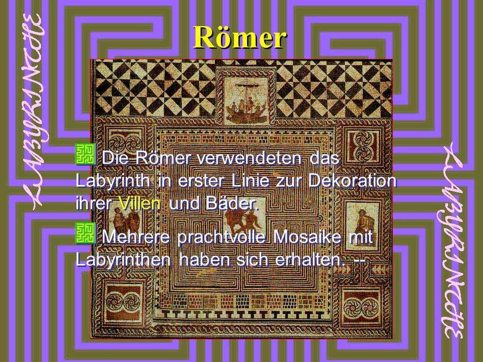 Römer Die Römer verwendeten das Labyrinth in erster Linie zur Dekoration ihrer Villen und Bäder. Mehrere prachtvolle Mosaike mit Labyrinthen haben sic