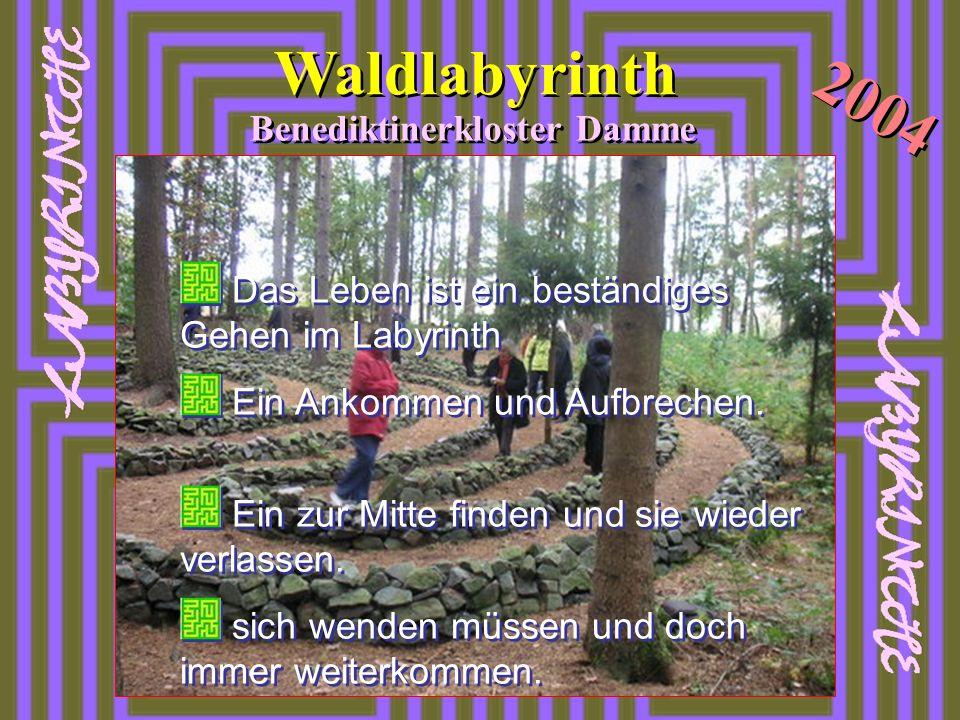 Waldlabyrinth 2004 Benediktinerkloster Damme Das Leben ist ein beständiges Gehen im Labyrinth Ein Ankommen und Aufbrechen. Ein zur Mitte finden und si