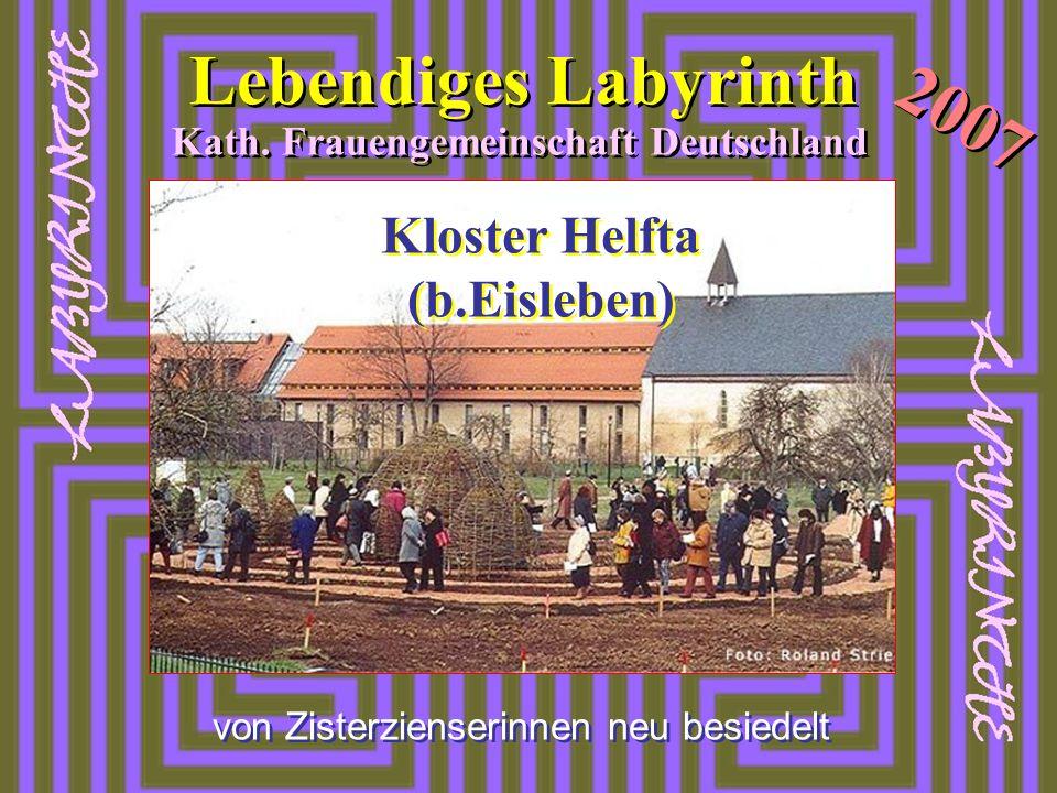 Lebendiges Labyrinth Kath. Frauengemeinschaft Deutschland Kloster Helfta (b.Eisleben) 2007 von Zisterzienserinnen neu besiedelt