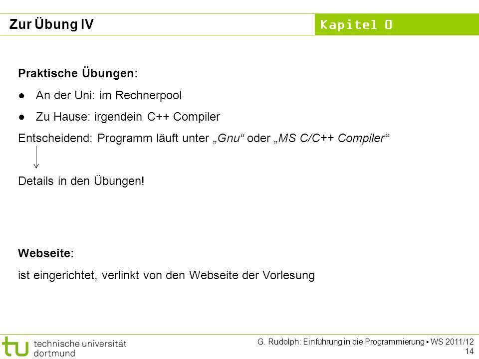 Kapitel 0 G. Rudolph: Einführung in die Programmierung WS 2011/12 14 Zur Übung IV Webseite: ist eingerichtet, verlinkt von den Webseite der Vorlesung