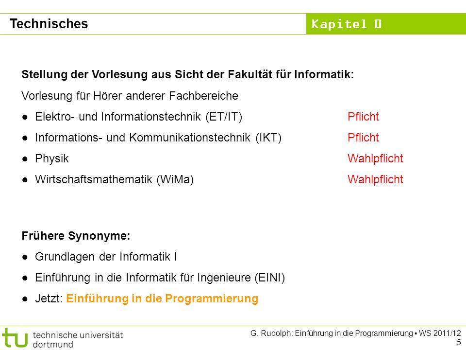 Kapitel 0 G. Rudolph: Einführung in die Programmierung WS 2011/12 5 Technisches Stellung der Vorlesung aus Sicht der Fakultät für Informatik: Vorlesun