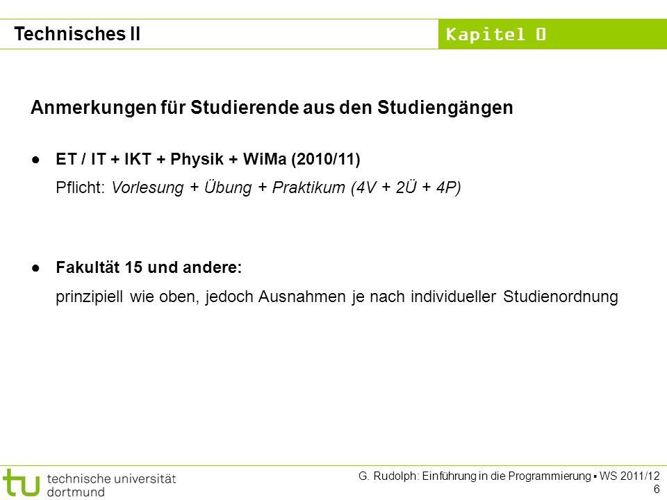 Kapitel 0 G. Rudolph: Einführung in die Programmierung WS 2011/12 6 Technisches II Anmerkungen für Studierende aus den Studiengängen ET / IT + IKT + P