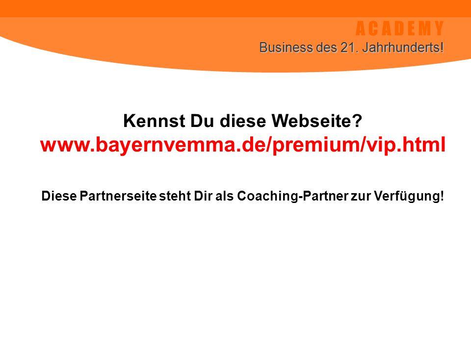 A C A D E M Y Business des 21. Jahrhunderts! www.bayernvemma.de/premium/vip.html