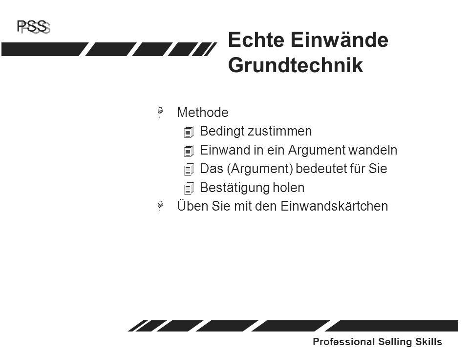 Professional Selling Skills PSS Echte Einwände Grundtechnik HMethode 4Bedingt zustimmen 4Einwand in ein Argument wandeln 4Das (Argument) bedeutet für