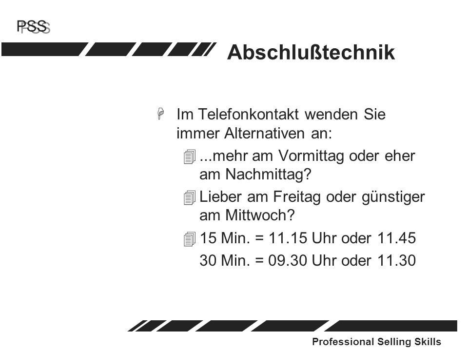Professional Selling Skills PSS Abschlußtechnik HIm Telefonkontakt wenden Sie immer Alternativen an: 4...mehr am Vormittag oder eher am Nachmittag? 4L