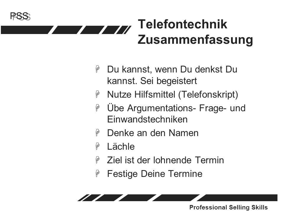 Professional Selling Skills PSS Telefontechnik Zusammenfassung HDu kannst, wenn Du denkst Du kannst. Sei begeistert HNutze Hilfsmittel (Telefonskript)
