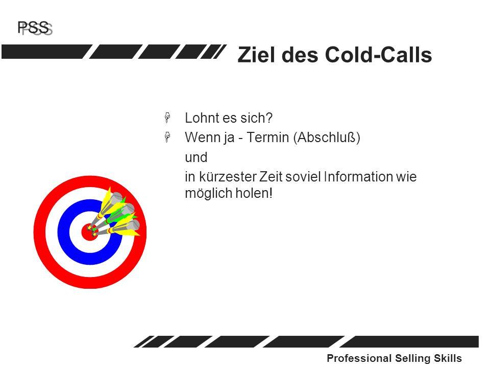 Professional Selling Skills PSS Ziel des Cold-Calls HLohnt es sich? HWenn ja - Termin (Abschluß) und in kürzester Zeit soviel Information wie möglich