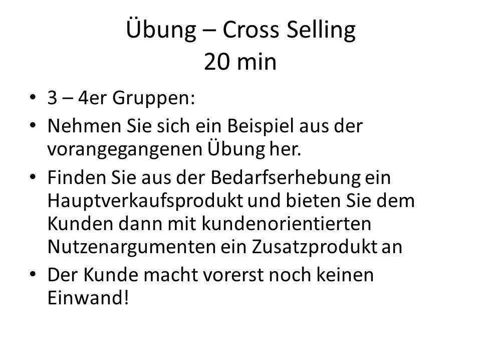 Übung – Cross Selling 20 min 3 – 4er Gruppen: Nehmen Sie sich ein Beispiel aus der vorangegangenen Übung her.