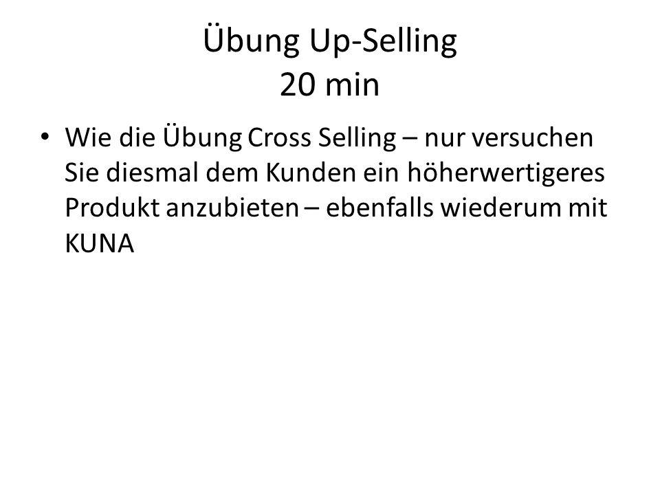 Übung Up-Selling 20 min Wie die Übung Cross Selling – nur versuchen Sie diesmal dem Kunden ein höherwertigeres Produkt anzubieten – ebenfalls wiederum mit KUNA