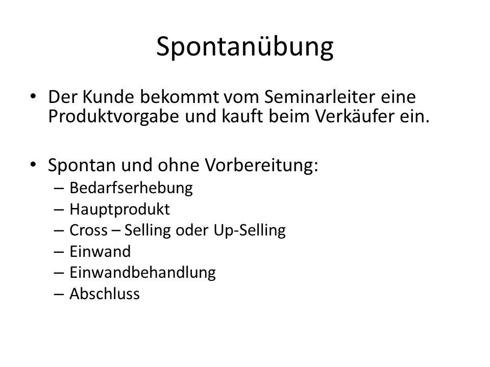 Spontanübung Der Kunde bekommt vom Seminarleiter eine Produktvorgabe und kauft beim Verkäufer ein.