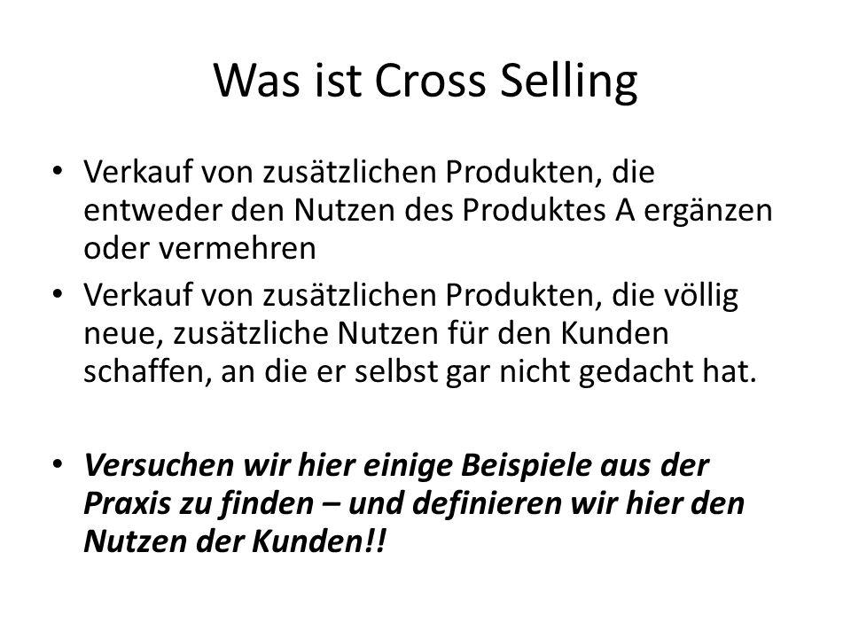 Was ist Cross Selling Verkauf von zusätzlichen Produkten, die entweder den Nutzen des Produktes A ergänzen oder vermehren Verkauf von zusätzlichen Produkten, die völlig neue, zusätzliche Nutzen für den Kunden schaffen, an die er selbst gar nicht gedacht hat.
