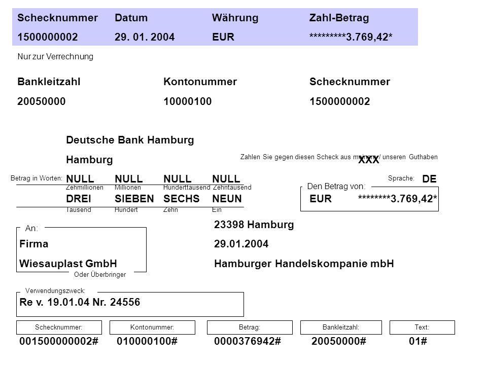 SchecknummerDatumWährungZahl-Betrag 150000000229. 01. 2004EUR*********3.769,42* BankleitzahlKontonummerSchecknummer 20050000100001001500000002 Deutsch