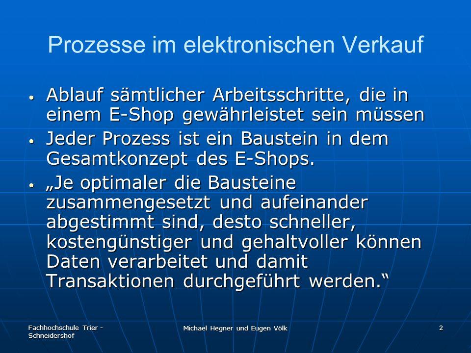 Fachhochschule Trier - Schneidershof Michael Hegner und Eugen Völk 2 Prozesse im elektronischen Verkauf Ablauf sämtlicher Arbeitsschritte, die in eine