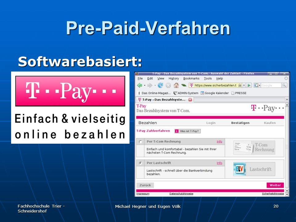 Fachhochschule Trier - Schneidershof Michael Hegner und Eugen Völk 20 Pre-Paid-Verfahren Softwarebasiert: