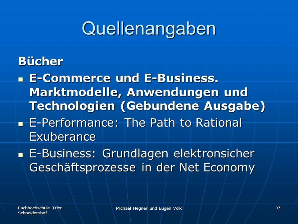 Fachhochschule Trier - Schneidershof Michael Hegner und Eugen Völk 37 Quellenangaben Bücher E-Commerce und E-Business. Marktmodelle, Anwendungen und T